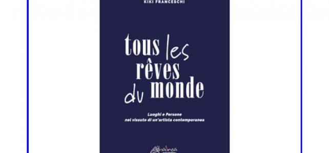 "Presentazione del libro di Kiki Franceschi, tous les rêves du monde <span class=""dashicons dashicons-calendar""></span>"